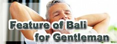 Feature of Bali for GEntleman